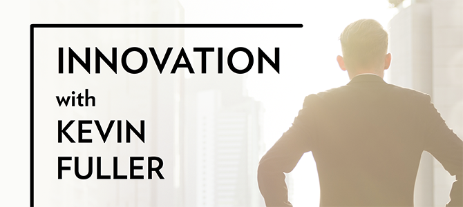 Innovation with Kevin Fuller