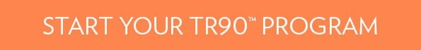 Start Your TR90™ Program